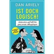 Ist doch logisch!: Antworten auf halb bis ganz ernste Alltagsfragen (German Edition)