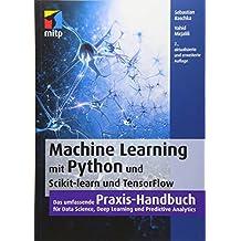 Machine Learning mit Python und Scikit-Learn und TensorFlow: Das umfassende Praxis-Handbuch für Data Science, Predictive Analytics und Deep Learning (mitp Professional)