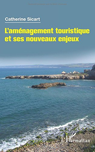 Descargar Libro L'aménagement touristique et ses nouveaux enjeux de Catherine Sicart