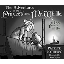 The Adventures of the Princess and Mr. Whiffle: The Thing Beneath the Bed by Patrick Rothfuss (2012-12-18)