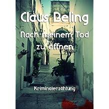 Nach meinem Tod zu öffnen: Kriminalerzählung (Claus Beling. Kriminalerzählungen 4)