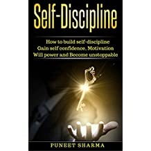 Self-Discipline: How to build self-discipline, Gain self confidence, Motivation, Will power and Become unstoppable (English Edition)