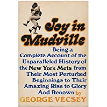 Joy In Mudville: Being a Complete Account of the Unparalleled History of the New York Mets From Their Most Perturbed Beginnings to Their Amazing Rise to Glory and Renown by George Vecsey (1970-08-02)