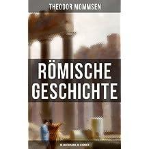 Römische Geschichte (Gesamtausgabe in 6 Bänden): Die Geschichte Roms von den Anfängen bis zur Zeit Diokletians