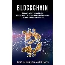 Blockchain: Der ultimative Leitfaden zu Blockchains, Bitcoins, Kryptowährungen und der Zukunft des Geldes.