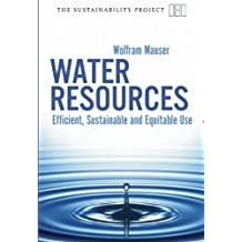Water Resources: Efficient, Sustainable and Equitable Use (Haus Publishing - Sustainability Project) by Wolfram Mauser (2009-09-01)