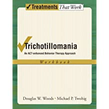 Trichotillomania: An ACT-enhanced Behavior Therapy Approach Workbook (Treatments That Work)