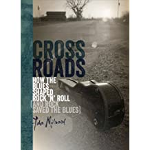 Crossroads: How the Blues Shaped Rock 'n' Roll and Rock Saved the Blues