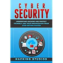 Cyber Security: Understand Hacking and Protect Yourself and Your Organization From Ever Getting Hacked