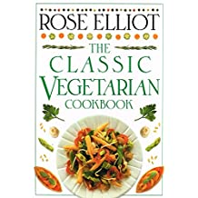 The Classic Vegetarian Cookbook by Rose Elliot (1994-03-15)