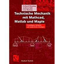 Technische Mechanik mit Mathcad, Matlab und Maple (Studium Technik)