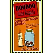Hoodoo Guía Rápida: Limpias, Rituales, Hechizos y Conjuros de Magia Blanca: Consigue tus deseos. Aprende a realizar potentes polvos, aguas y aceites paso a paso.