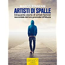 Artisti di spalle: Cinquanta storie di artisti famosi raccontate dal loro promoter di fiducia (Italian Edition)