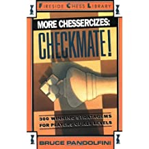 More Chessercizes: Checkmate: 300 Winning Strategies for Players of All Levels (Fireside Chess Library) by Bruce Pandolfini (1-Dec-1991) Paperback