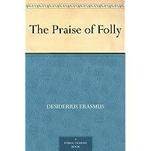 The Praise of Folly (English Edition)