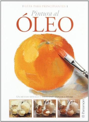 Descargar Libro GUIA PARA PRINCIPIANTES PINTURA AL OLEO (Guías para principiantes) de EQUIPO PARRAMON