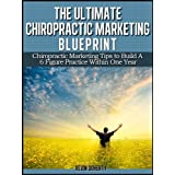 The Utlimate Chiropractic Marketing Blueprint: Chiropractic Marketing Tips to Build a 6 Figure Practice Within One Year (English Edition)