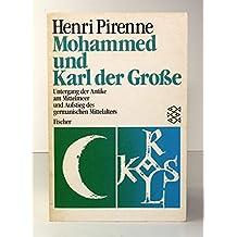 Mohammed und Karl der Große. Untergang der Antike am Mittelmeer und Aufstieg des germanischen Mittelalters