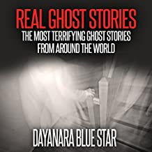 Real Ghost Stories: The Most Terrifying Ghost Stories from Around the World