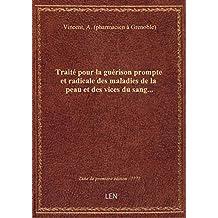 Traité pour la guérison prompte et radicale des maladies de la peau et des vices du sang... (67e édi