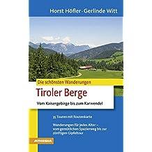 Die schönsten Wanderungen - Tiroler Berge: Vom Kaisergebirge bis zum Karwendel