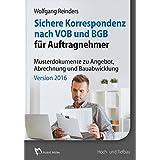 Sichere Korrespondenz nach VOB und BGB für Auftragnehmer Version 2016: Mustertexte und Formulare zu Angebot, Abrechnung und Bauabwicklung
