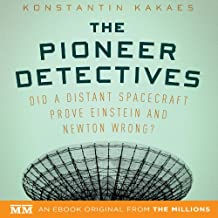 The Pioneer Detectives: Did a Distant Spacecraft Prove Einstein and Newton Wrong?