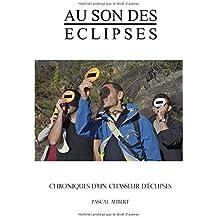 Au son des éclipses: Chroniques d'un chasseur d'éclipses
