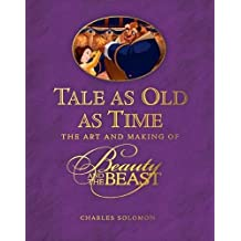 Tale as Old as Time: The Art and Making of Disney Beauty and the Beast (Updated Edition): Inside Stories from the Animated Classic to the New Live-action Film