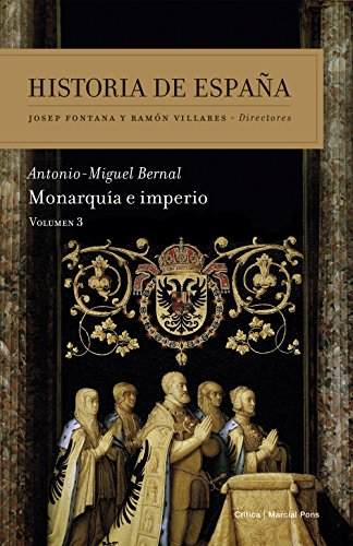 Descargar Libro Monarquía e imperio: Historia de España Vol. 3 de Antonio-Miguel Bernal