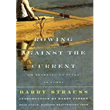 ROWING AGAINST THE CURRENT: On Learning to Scull at Forty by Barry Strauss (1999-04-09)
