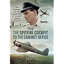From the Spitfire Cockpit to the Cabinet Office: The Memoirs of Air Commodore J F 'Johnny' Langer CBE AFC DL