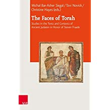 The Faces of Torah: Studies in the Texts and Contexts of Ancient Judaism in Honor of Steven Fraade (Journal of Ancient Judaism. Supplements (JAJ.S))
