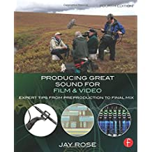 Producing Great Sound for Film and Video: Expert Tips from Preproduction to Final Mix by Jay Rose (2014-07-17)