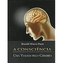 A Consciência: Uma viagem pelo cérebro (Portuguese Edition)