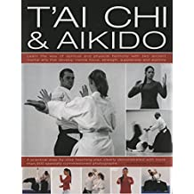 T'ai Chi and Aikido: Learn the Way of Spiritual Harmony with Two Ancient Martial Arts That Develop Mental Focus, Strength, Suppleness and Stamina by Peter Brady (27-Jul-2007) Hardcover
