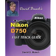 David Busch's Nikon D750 Fast Track Guide