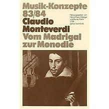 Claudio Monteverdi. Vom Madrigal zur Monodie (Musik-Konzepte 83/84)