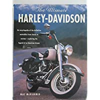 The Ultimate Harley-Davidson. the Complete Book of Harley-Davidson Motorcycles: Their History, Development and Riders. an Encyclopedia of the Definitive Motorbike From Classic to Custom-Exploring the Legend of an American Dream