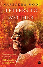 Letters to Mother: Translated from the Gujarati Saakshi Bhaav by BhawanaSomaaya