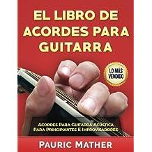El Libro De Acordes Para Guitarra: Acordes Para Guitarra Acústica  Para Principiantes E Improvisadores