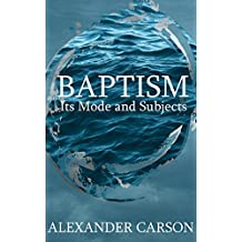 Baptism: Its Mode and Subjects (English Edition)