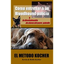 How to Train a Police Bloodhound and Scent Discriminating Patrol Dog (Spanish Edition)