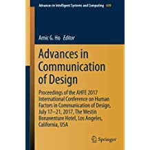 Advances in Communication of Design: Proceedings of the AHFE 2017 International Conference on Human Factors in Communication of Design, July 17-21, ... in Intelligent Systems and Computing)
