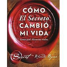Cómo El Secreto Cambió Mi Vida (How the Secret Changed My Life Spanish Edition): Gente Real. Historias Reales. (Atria Espanol)