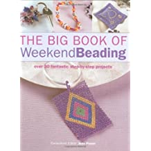 Big Book of Weekend Beading: Over 30 Fantastic Step-by-Step Projects