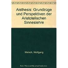 Aisthesis. Grundzüge und Perspektiven der Aristotelischen Sinneslehre