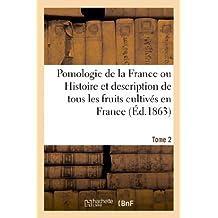 Pomologie de la France ou Histoire et description de tous les fruits cultivés en France. Tome 2 (Savoirs Et Traditions)