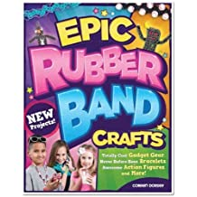 Epic Rubber Band Crafts: Totally Cool Gadget Gear, Never Before Seen Bracelets, Awesome Action Figures, and More! by Colleen Dorsey (2014-03-01)