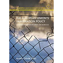 The European Union's Immigration Policy: Managing Migration in Turkey and Morocco (The European Union in International Affairs)